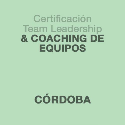 Certificación Team Leadership & Coaching de Equipos en CÓRDOBA