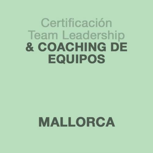 Certificación Team Leadership & Coaching de Equipos en MALLORCA
