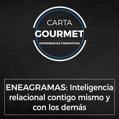 Carta Gourmet - ENEAGRAMAS: Inteligencia relacional contigo mismo y con los demás